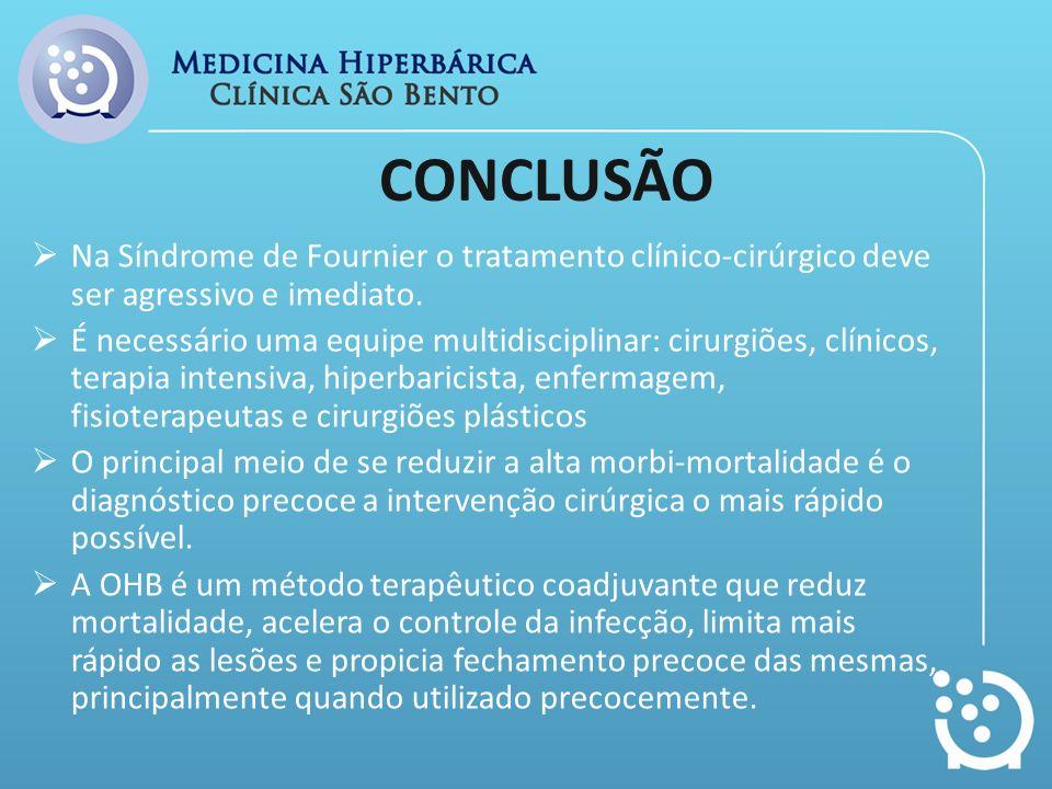 CONCLUSÃO Na Síndrome de Fournier o tratamento clínico-cirúrgico deve ser agressivo e imediato.