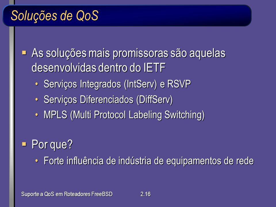 Soluções de QoS As soluções mais promissoras são aquelas desenvolvidas dentro do IETF. Serviços Integrados (IntServ) e RSVP.