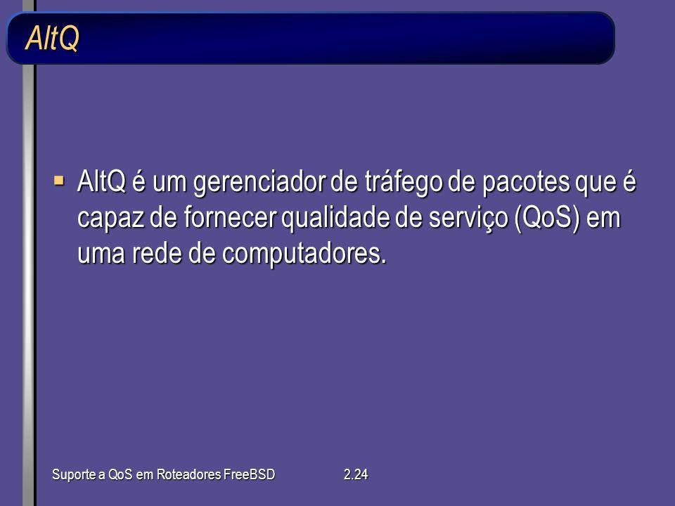 AltQ AltQ é um gerenciador de tráfego de pacotes que é capaz de fornecer qualidade de serviço (QoS) em uma rede de computadores.