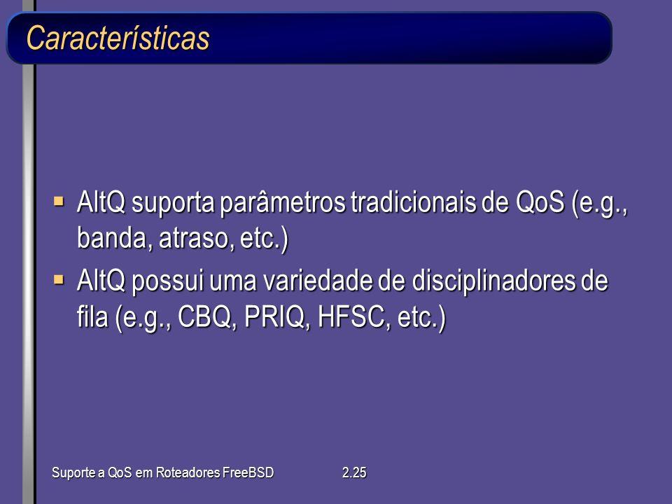 Características AltQ suporta parâmetros tradicionais de QoS (e.g., banda, atraso, etc.)