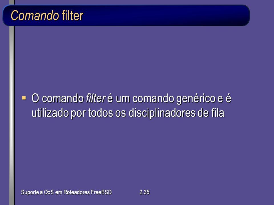 Comando filter O comando filter é um comando genérico e é utilizado por todos os disciplinadores de fila.