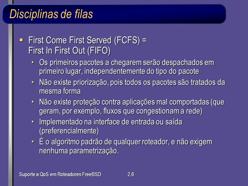 Disciplinas de filas First Come First Served (FCFS) = First In First Out (FIFO)