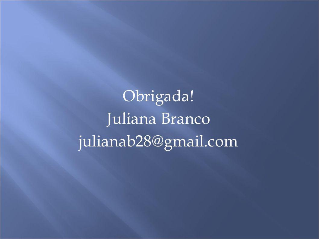 Obrigada! Juliana Branco julianab28@gmail.com