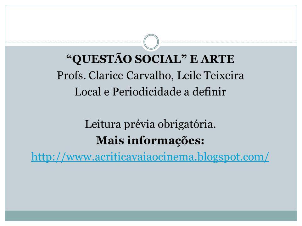 QUESTÃO SOCIAL E ARTE Profs. Clarice Carvalho, Leile Teixeira