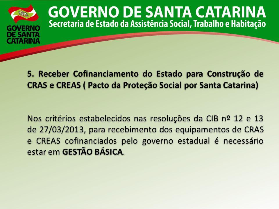 5. Receber Cofinanciamento do Estado para Construção de CRAS e CREAS ( Pacto da Proteção Social por Santa Catarina)