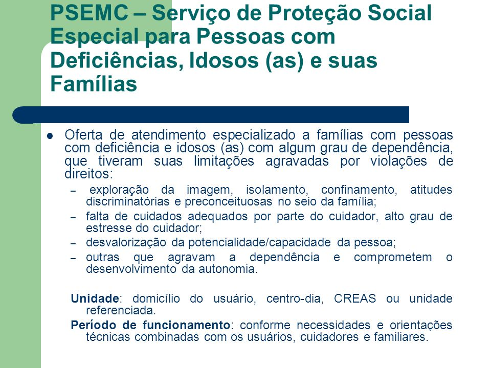 PSEMC – Serviço de Proteção Social Especial para Pessoas com Deficiências, Idosos (as) e suas Famílias