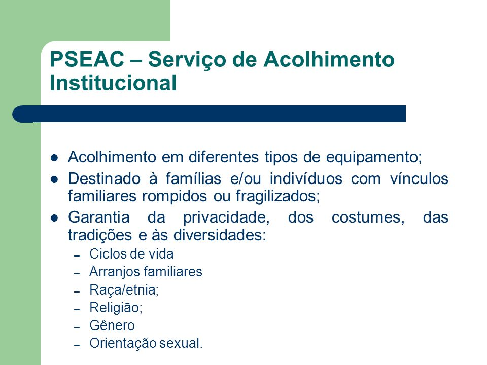 PSEAC – Serviço de Acolhimento Institucional