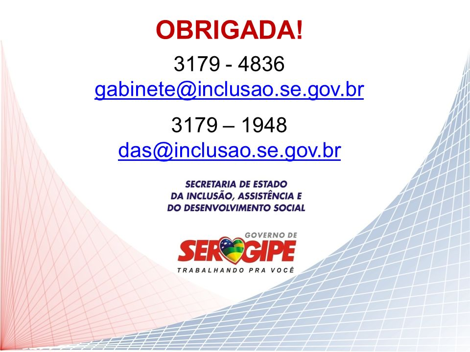 OBRIGADA! 3179 - 4836 gabinete@inclusao.se.gov.br 3179 – 1948