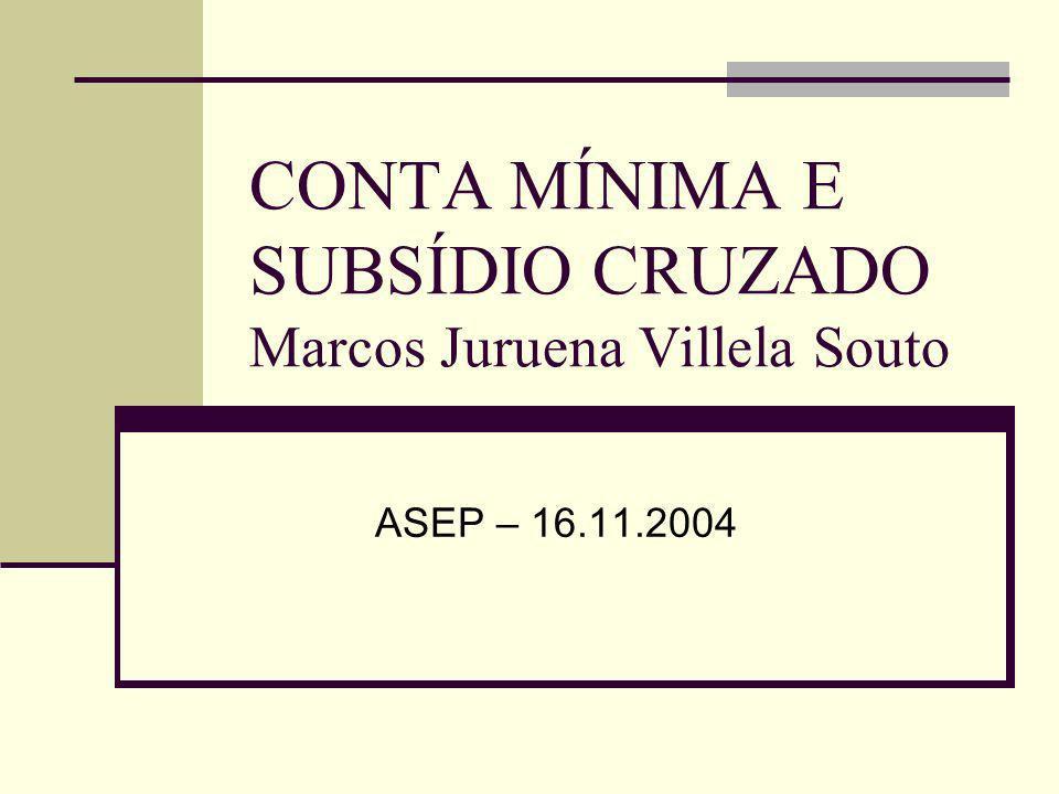 CONTA MÍNIMA E SUBSÍDIO CRUZADO Marcos Juruena Villela Souto