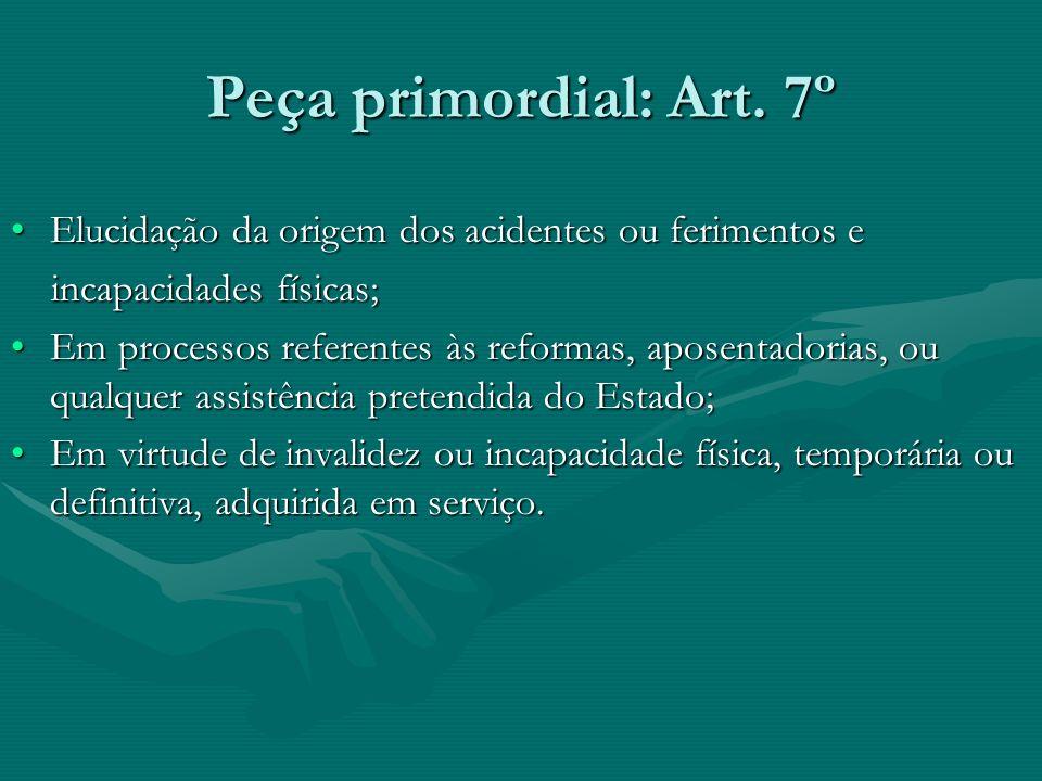 Peça primordial: Art. 7º Elucidação da origem dos acidentes ou ferimentos e. incapacidades físicas;