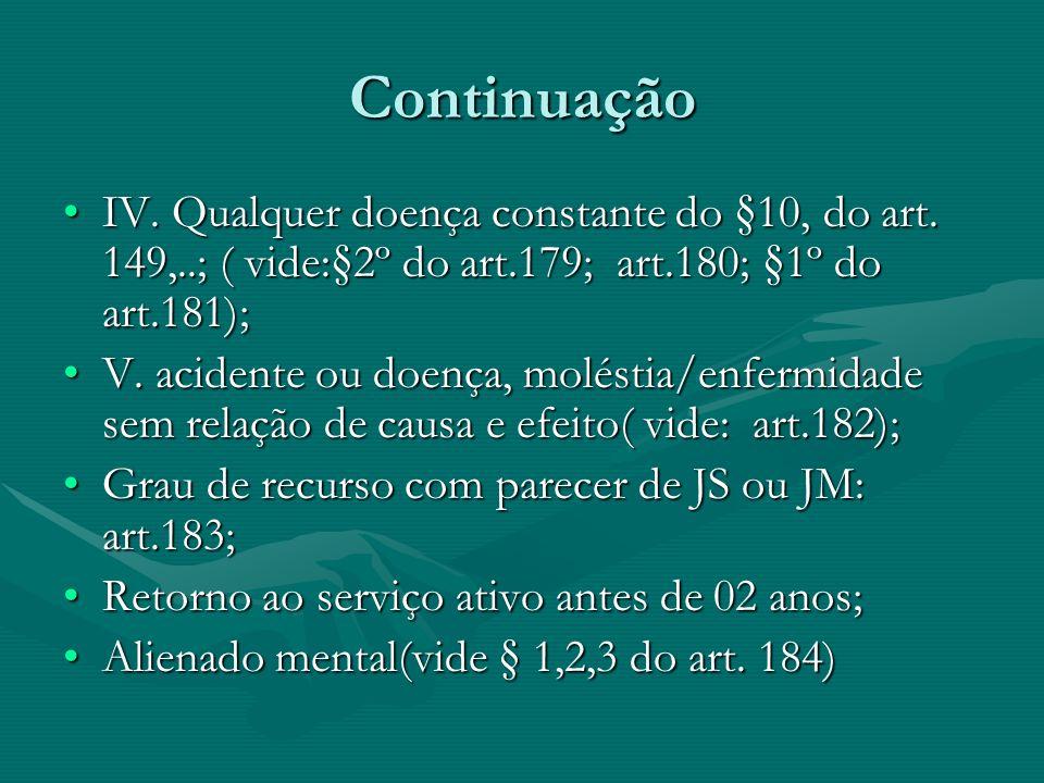 Continuação IV. Qualquer doença constante do §10, do art. 149,..; ( vide:§2º do art.179; art.180; §1º do art.181);