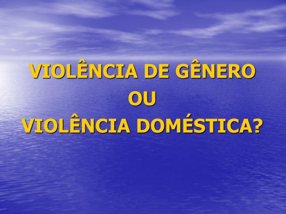 VIOLÊNCIA DE GÊNERO OU VIOLÊNCIA DOMÉSTICA
