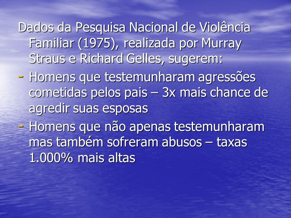 Dados da Pesquisa Nacional de Violência Familiar (1975), realizada por Murray Straus e Richard Gelles, sugerem: