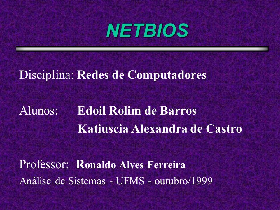 NETBIOS Disciplina: Redes de Computadores