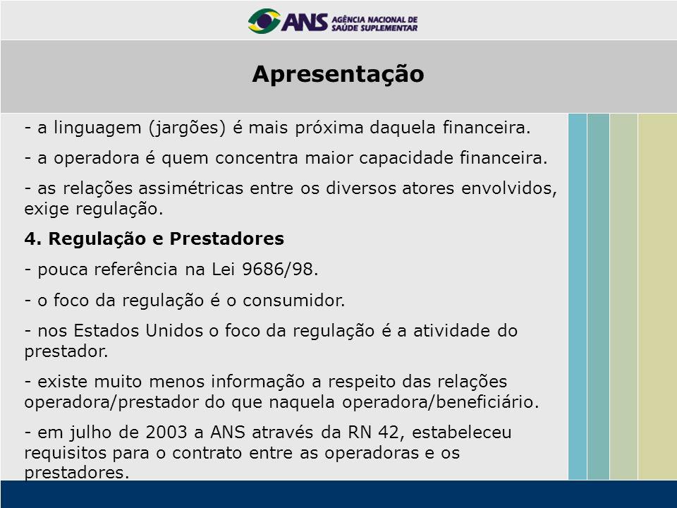 Apresentação - a linguagem (jargões) é mais próxima daquela financeira. - a operadora é quem concentra maior capacidade financeira.