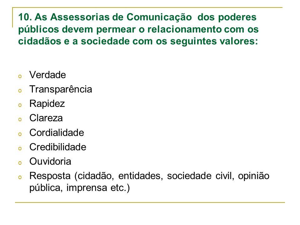 10. As Assessorias de Comunicação dos poderes públicos devem permear o relacionamento com os cidadãos e a sociedade com os seguintes valores: