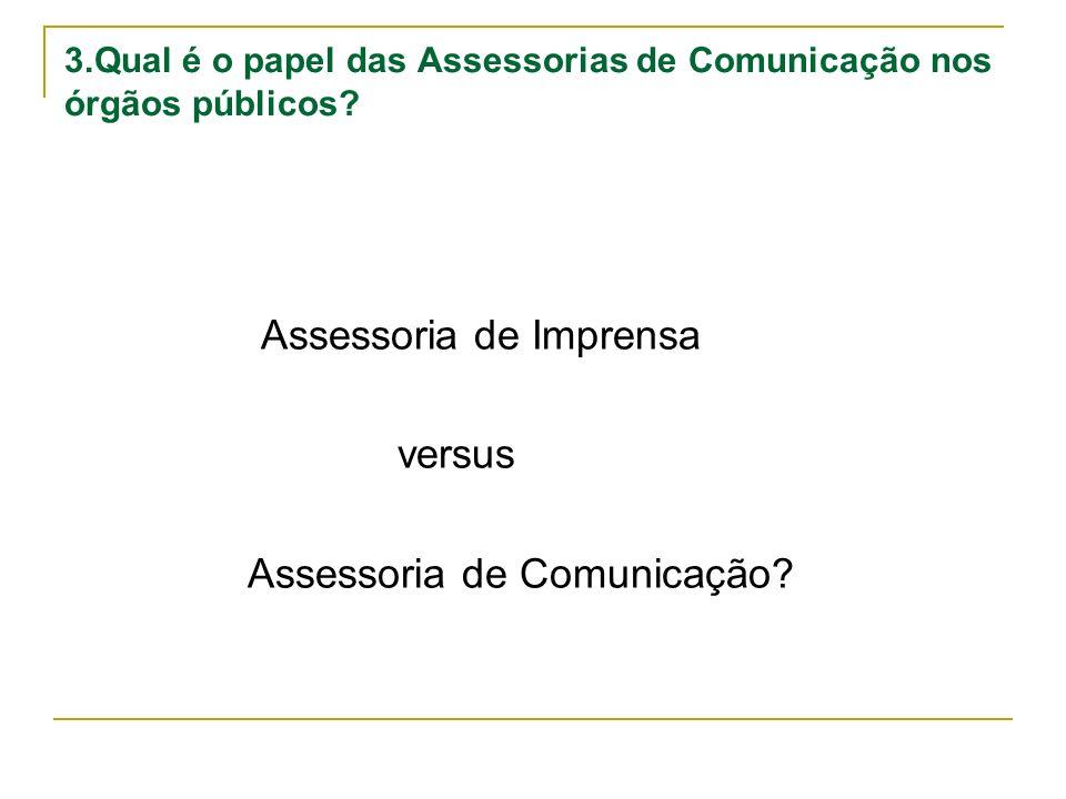 3.Qual é o papel das Assessorias de Comunicação nos órgãos públicos