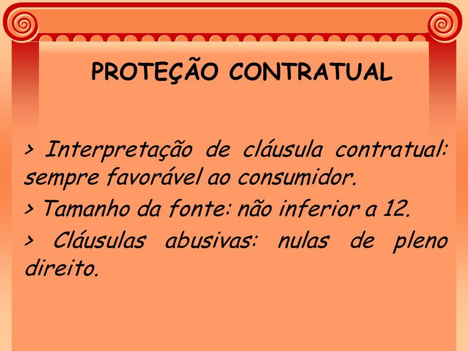 PROTEÇÃO CONTRATUAL > Interpretação de cláusula contratual: sempre favorável ao consumidor. > Tamanho da fonte: não inferior a 12.