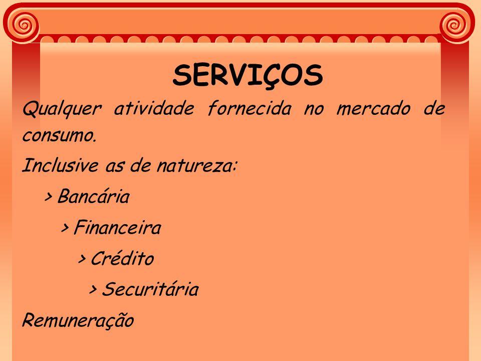 SERVIÇOS Qualquer atividade fornecida no mercado de consumo.