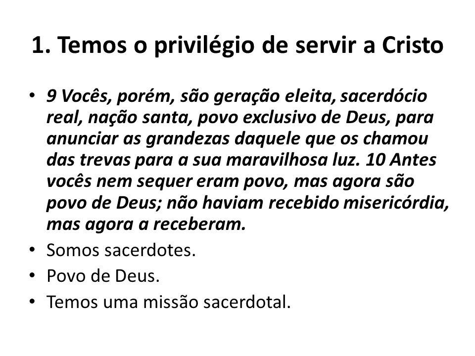 1. Temos o privilégio de servir a Cristo