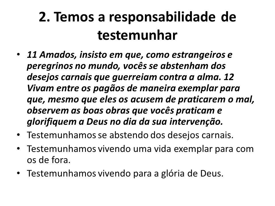 2. Temos a responsabilidade de testemunhar