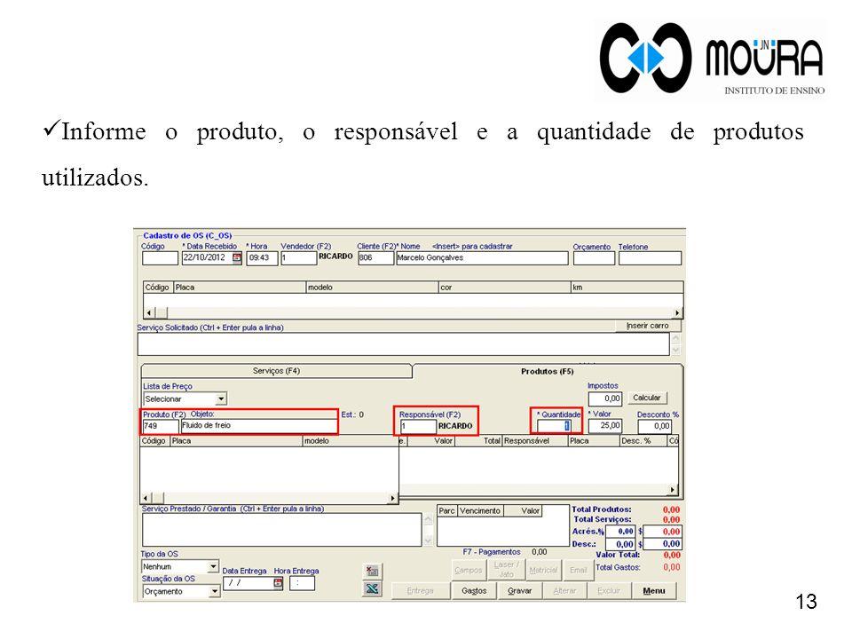 Informe o produto, o responsável e a quantidade de produtos utilizados.