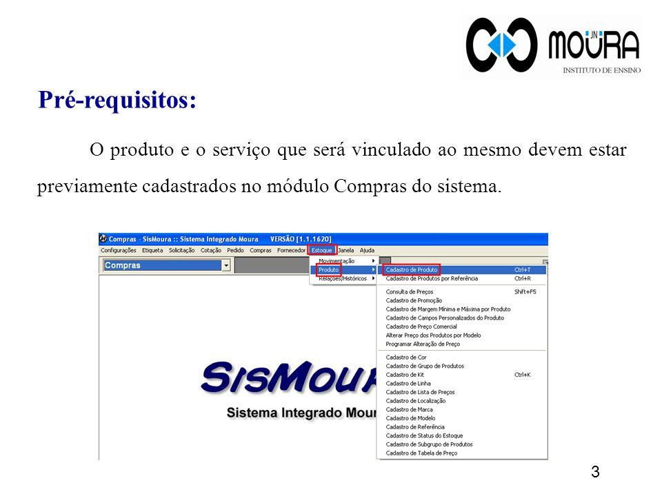 Pré-requisitos: O produto e o serviço que será vinculado ao mesmo devem estar previamente cadastrados no módulo Compras do sistema.