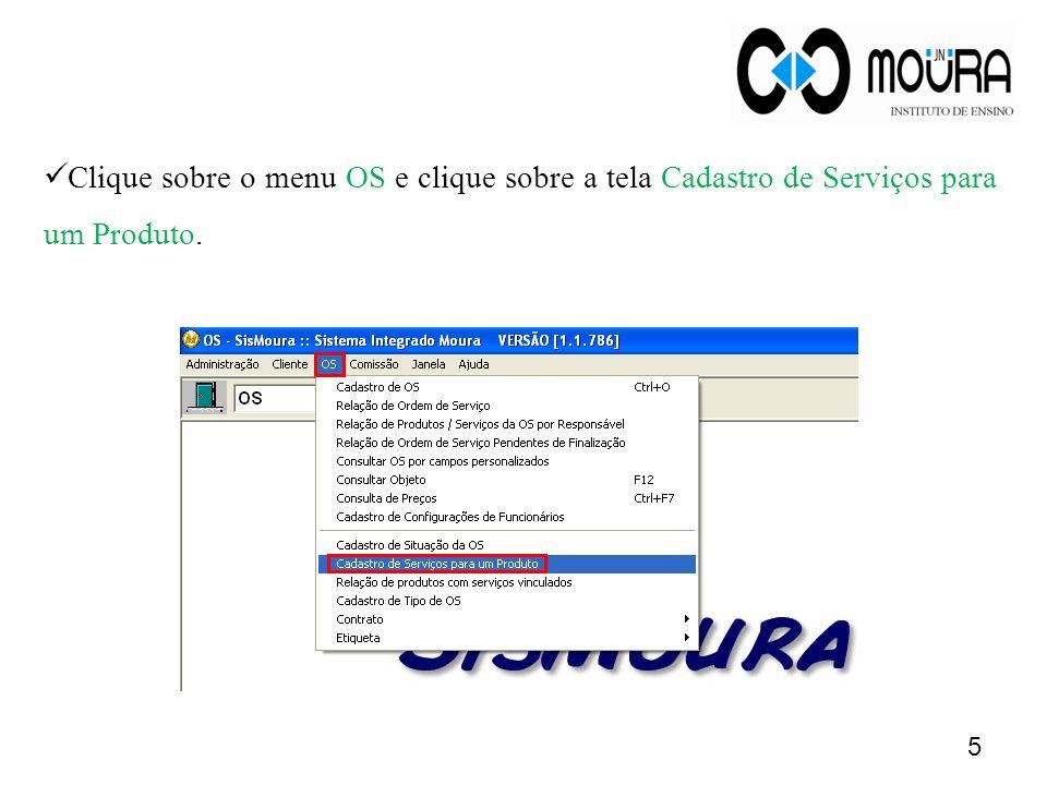 Clique sobre o menu OS e clique sobre a tela Cadastro de Serviços para um Produto.