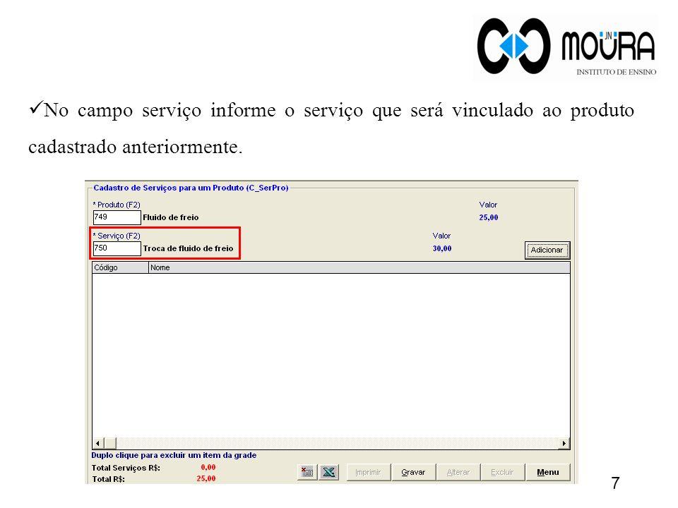 No campo serviço informe o serviço que será vinculado ao produto cadastrado anteriormente.