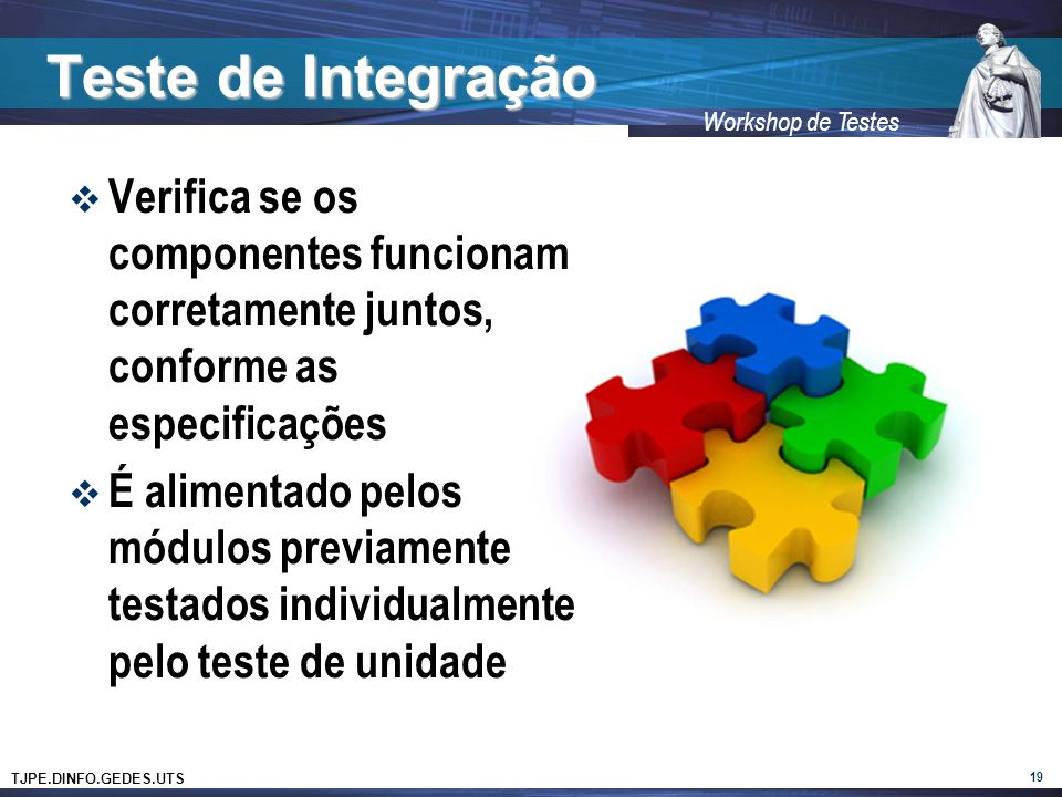 Teste de Integração Verifica se os componentes funcionam corretamente juntos, conforme as especificações.