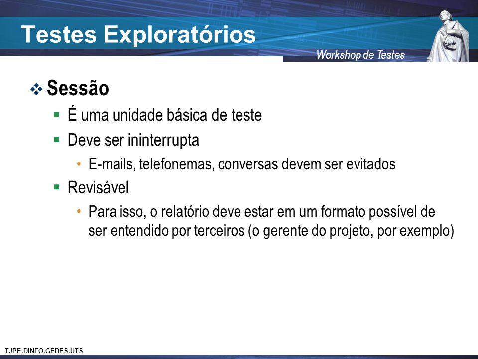Testes Exploratórios Sessão É uma unidade básica de teste