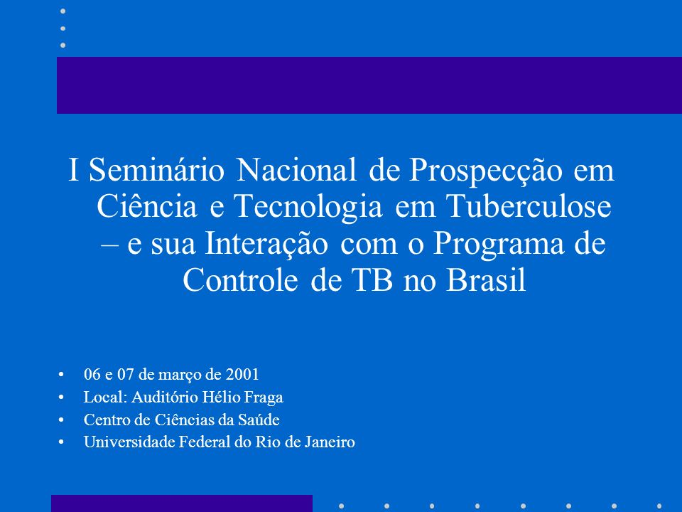I Seminário Nacional de Prospecção em Ciência e Tecnologia em Tuberculose – e sua Interação com o Programa de Controle de TB no Brasil