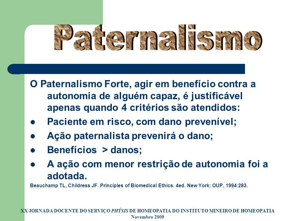Paternalismo O Paternalismo Forte, agir em benefício contra a autonomia de alguém capaz, é justificável apenas quando 4 critérios são atendidos: