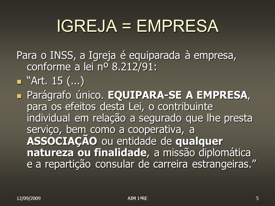 IGREJA = EMPRESA Para o INSS, a Igreja é equiparada à empresa, conforme a lei nº 8.212/91: Art. 15 (...)
