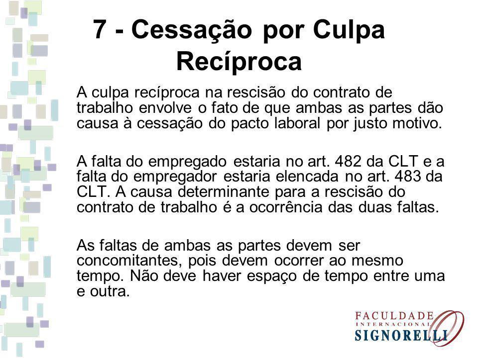 7 - Cessação por Culpa Recíproca