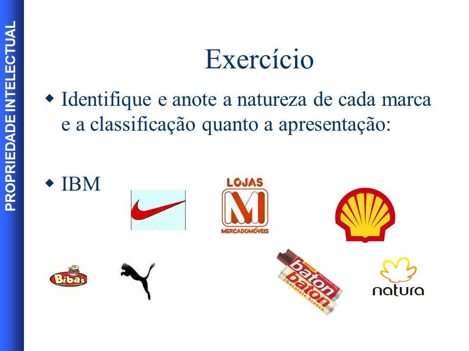 Exercício Identifique e anote a natureza de cada marca e a classificação quanto a apresentação: IBM