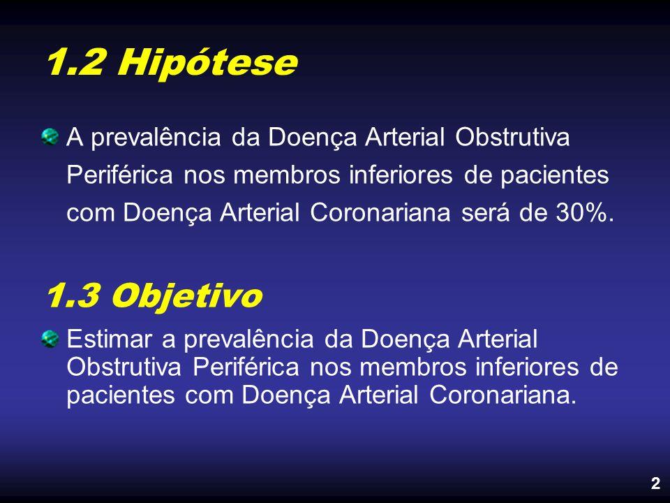 1.2 Hipótese A prevalência da Doença Arterial Obstrutiva Periférica nos membros inferiores de pacientes com Doença Arterial Coronariana será de 30%.