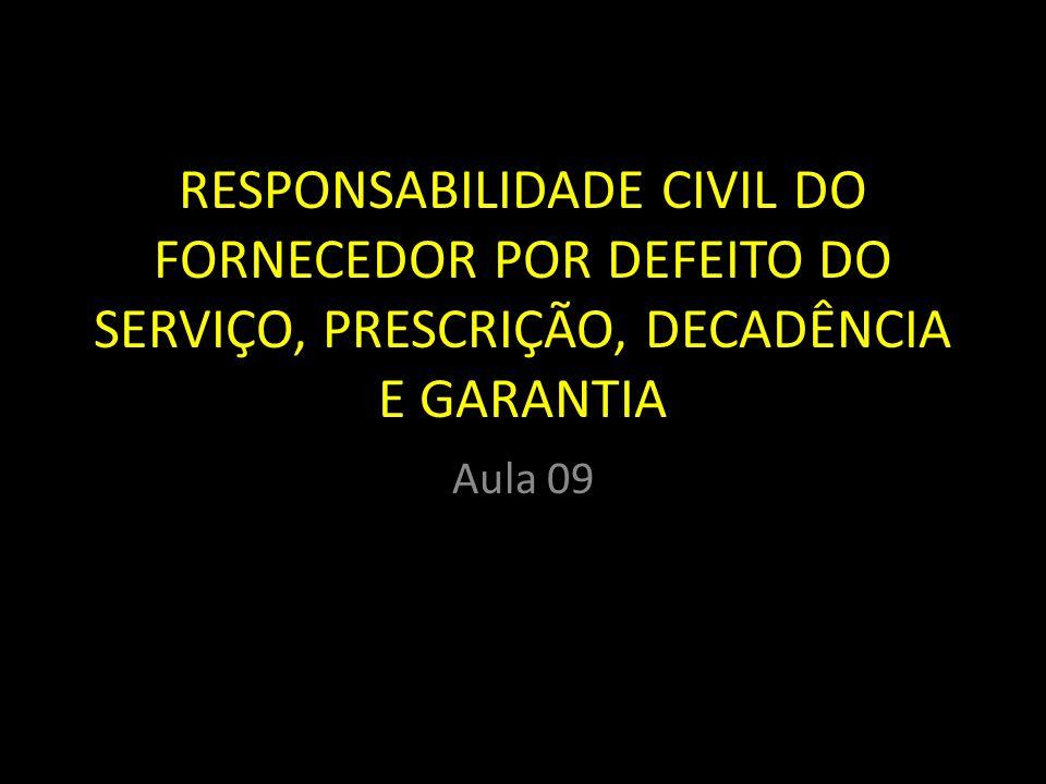 RESPONSABILIDADE CIVIL DO FORNECEDOR POR DEFEITO DO SERVIÇO, PRESCRIÇÃO, DECADÊNCIA E GARANTIA