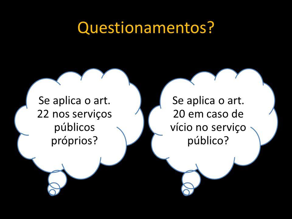 Questionamentos Se aplica o art. 22 nos serviços públicos próprios