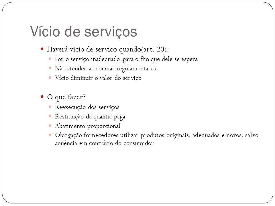 Vício de serviços Haverá vício de serviço quando(art. 20):
