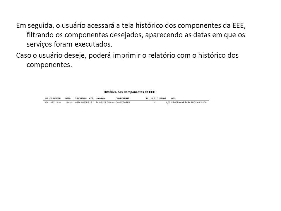 Em seguida, o usuário acessará a tela histórico dos componentes da EEE, filtrando os componentes desejados, aparecendo as datas em que os serviços foram executados.