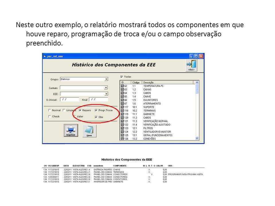 Neste outro exemplo, o relatório mostrará todos os componentes em que houve reparo, programação de troca e/ou o campo observação preenchido.
