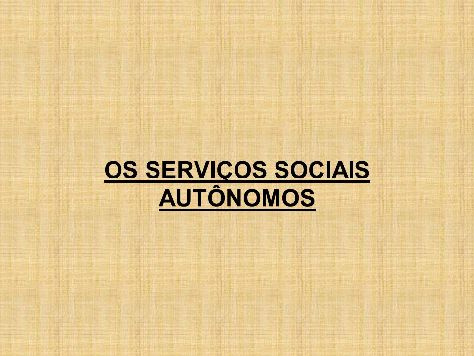OS SERVIÇOS SOCIAIS AUTÔNOMOS