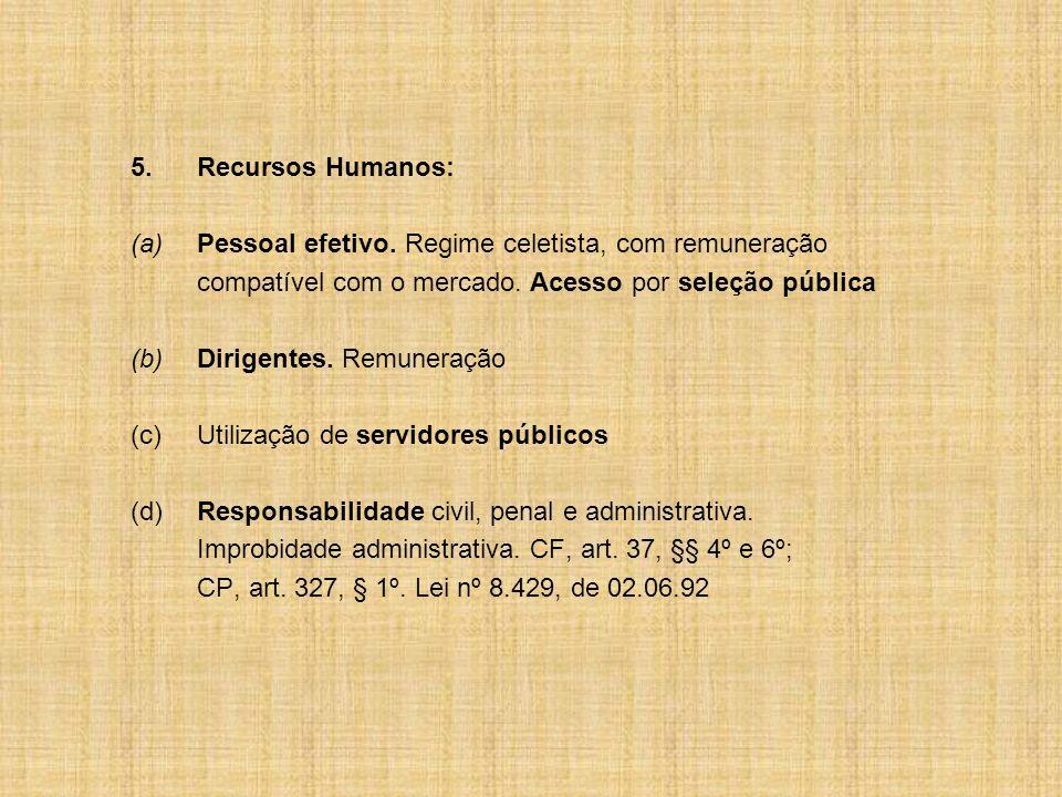(a) Pessoal efetivo. Regime celetista, com remuneração