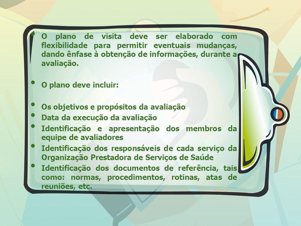 O plano de visita deve ser elaborado com flexibilidade para permitir eventuais mudanças, dando ênfase à obtenção de informações, durante a avaliação.