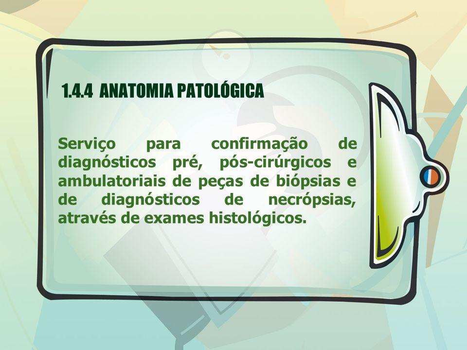 1.4.4 ANATOMIA PATOLÓGICA
