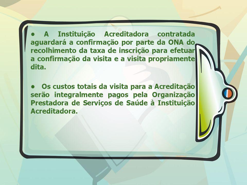 • A Instituição Acreditadora contratada aguardará a confirmação por parte da ONA do recolhimento da taxa de inscrição para efetuar a confirmação da visita e a visita propriamente dita.