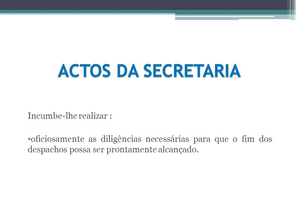 ACTOS DA SECRETARIA Incumbe-lhe realizar :