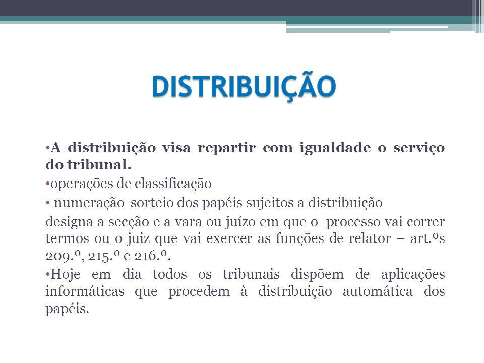 DISTRIBUIÇÃO A distribuição visa repartir com igualdade o serviço do tribunal. operações de classificação.