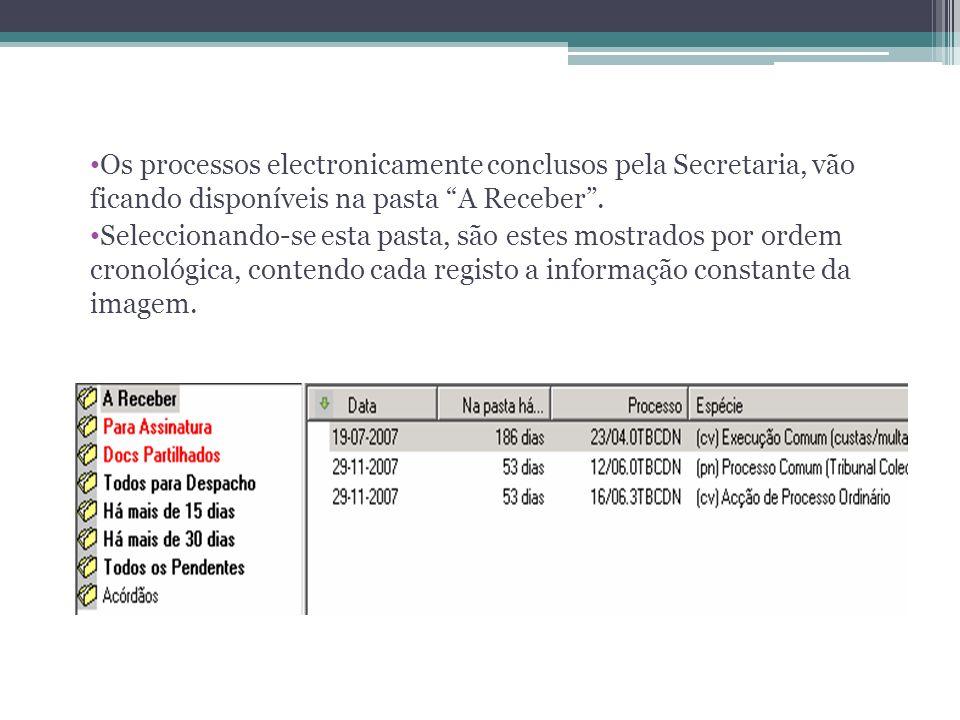 Os processos electronicamente conclusos pela Secretaria, vão ficando disponíveis na pasta A Receber .
